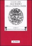 Alle Radici della Civiltà Cinese  - Libro