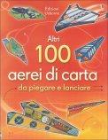 Altri 100 Aerei di Carta da Piegare e Lanciare  - Libro