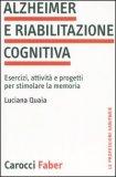 ALZHEIMER E RIABILITAZIONE COGNITIVA — Esercizi, attività e progetti per stimolare la memoria di Luciana Quaia