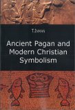 Ancient Pagan and Modern Christian Symbolism — Book