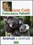 ANIMALI E ANIMALI di Francesco Petretti, Licia Colò