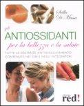 Gli Antiossidanti per la Bellezzza e la Salute