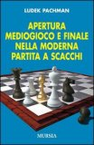 Apertura, Mediogioco e Finale nella Moderna Partita a Scacchi - Libro