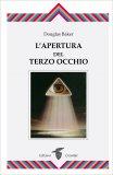 L'APERTURA DEL TERZO OCCHIO di Douglas Baker