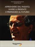 Apprendere dal Passato, Vivere il Presente e Prepararsi al Futuro  - Libro