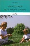 Aromaterapia per la Mamma e il Bambino  — Libro