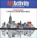 Art Activity - I Paesaggi Urbani - Libro