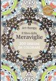 Art Therapy - Il Libro delle Meraviglie - 300 Disegni da Colorare - Libro