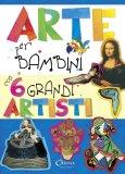 Arte per Bambini con 6 Grandi Artisti - Libro