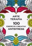 Arte Terapia - 100 Esercizi Creativi Antistress - Libro