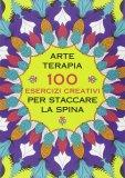 Arte Terapia - 100 Esercizi Creativi per staccare la Spina - Libro