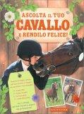 Ascolta il tuo Cavallo e Rendilo Felice! - Libro