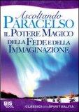 Ascoltando Paracelso - Il Potere Magico della Fede e della Immaginazione