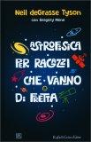 Astrofisica per Ragazzi che vanno di Fretta — Libro