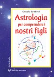 Astrologia per comprendere i nostri figli  - Libro