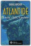 ATLANTIDE — Il mito, i fatti, il mistero di Daniel Kircher