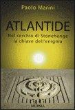 ATLANTIDE — Nel cerchio di Stonehenge la chiave dell'enigma di Paolo Marini