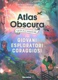 Atlas Obscura - Guida alle Avventure per Giovani Esploratori Coraggiosi — Libro