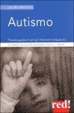 AUTISMO Piccola guida a tutti gli interventi terapeutici di Elisabeth Hollister Sandberg, Becky L. Spritz