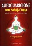 AUTOGUARIGIONE CON SAHAJA YOGA Il potere di curarti con la tua stessa energia di José Suero Palancar