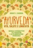 Ayurveda: Vita, Salute e Longevità - Libro