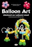 Balloon Art - Allestimenti con i Palloncini Rotondi  — Libro