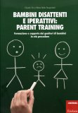 Bambini Disattenti e Iperattivi: Parent Training  - Libro