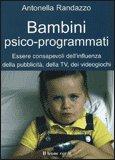BAMBINI PSICO-PROGRAMMATI Essere consapevoli dell'influenza della pubblicità, della TV, dei videogiochi di Antonella Randazzo