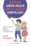 Bambini Senza Paura con il Metodo Montessori - Libro