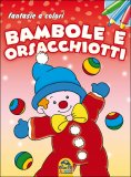Fantasie A Colori - Bambole E Orsacchiotti  Usato