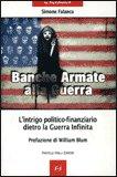 BANCHE ARMATE ALLA GUERRA — L'intrigo politico - finanziario dietro la guerra infinita di Simone Falanca