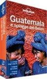 Guatemala e Spiagge Del Belize - Guida Lonely Planet