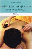 Benessere e Salute per l'Uomo con le Terapie Naturali  - Libro