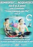 Bimbipiù...Acquatici da 0 a 3 Anni con il Metodo Crescinacqua con Me - Vol.3  - DVD