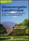 BIOENERGETIC LANDSCAPE La progettazione del giardino terapeutico bioenergetico di Marco Nieri