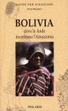 BOLIVIA: DOVE LE ANDE INCONTRANO L'AMAZZONIA di Anna Maspero