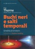 BUCHI NERI E SALTI TEMPORALI L'eredità di Einstein - Prefazione di Stephen Hawking di Kip Stephen Thorne