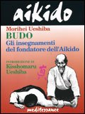 Budo - Gli Insegnamenti del Fondatore dell'aikido