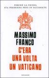 C'ERA UNA VOLTA IL VATICANO Perché la chiesa sta perdendo peso in occidente di Massimo Franco