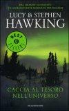 CACCIA AL TESORO NELL'UNIVERSO Dal grande scienziato un appasionante romanzo per ragazzi di Stephen Hawking, Lucy Hawking