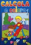 Calcola e Colora - Vol. 1
