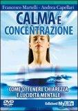 CALMA E CONCENTRAZIONE (VIDEOCORSO DVD) — Come ottenere chiarezza e lucidità mentale di Francesco Martelli, Andrea Capellari