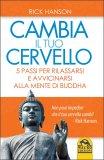 CAMBIA IL TUO CERVELLO 5 passi per rilassarti e avvicinarsi alla Mente di Buddha di Rick Hanson