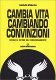 Cambia Vita Cambiando Convinzioni - Libro