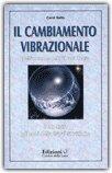IL CAMBIAMENTO VIBRAZIONALE Dell'uomo e del Pianeta Terra. 1987-2011 gli anni della trasformazione di Carol Saito