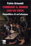 CAMBIARE IL MONDO CON UN VIRUS Geopolitica di un'infezione di Fulvio Grimaldi