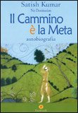 IL CAMMINO è LA META - NO DESTINATION Autobiografia di Satish Kumar