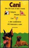 Cani - Oltre 300 razze di tutto il mondo