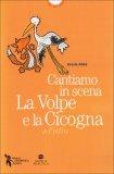 Cantiamo in Scena - La Volpe e la Cicogna  - Libro