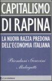 CAPITALISMO DI RAPINA — La nuova razza predona dell'economia italiana di Paolo Biondani, Mario Gerevini, Vittorio Malagutti